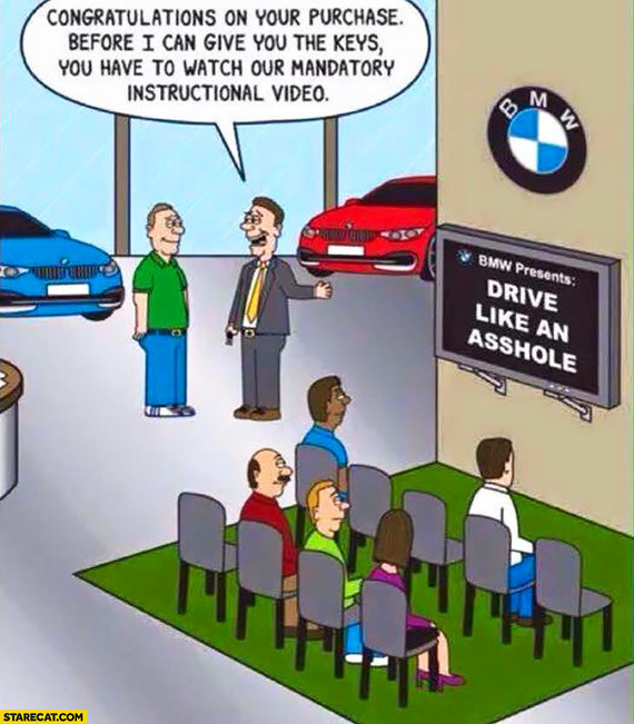 bmw-drive-like-an-asshole-congratulations-on-your-purchase-now-you-have-to-watch-our-mandatory-instr